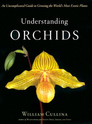 Understanding Orchids By Cullina, William